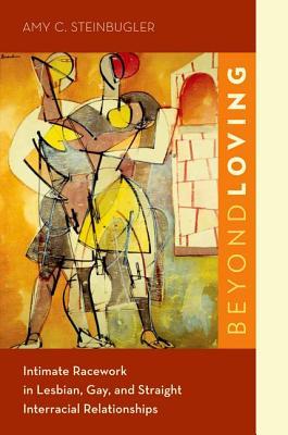 Beyond Loving By Steinbugler, Amy C.