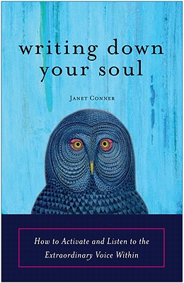 Writing Down Your Soul By Conner, Janet